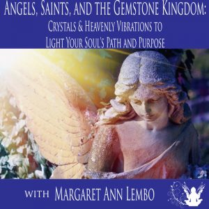 Angels, Saints, and the Gemstone Kingdom: Crystals & Heavenly Vibrations to Light Your Soul's Path and Purpose @ The Crystal Garden